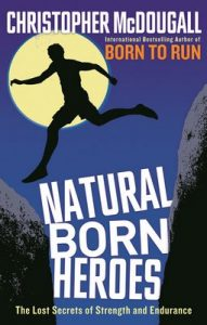 Natural Born Heroes: The Lost Secrets of Strength and Endurance – Christopher McDougall [ePub & Kindle] [English]