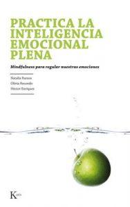 Practica la Inteligencia Emocional Plena: Mindfulness para regular nuestras emociones – Natalia Ramos, Olivia Recondo, Héctor Enríquez [ePub & Kindle]