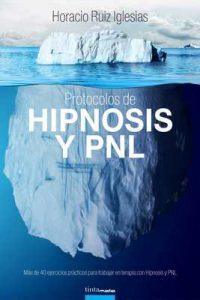 Protocolos de Hipnosis y PNL: Más de 40 ejercicios prácticos para trabajar en terapia con Hipnosis y Programación NeuroLingüística (PNL) – Horacio Ruiz Iglesias [ePub & Kindle]
