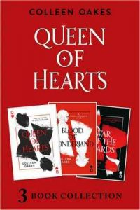 Queen of Hearts Complete Collection: Queen of Hearts; Blood of Wonderland; War of the Cards (Queen of Hearts) – Colleen Oakes [ePub & Kindle] [English]