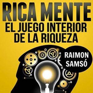 Rica Mente: el juego interior de la riqueza – Raimon Samsó [Narrado por Alfonso Sales] [Audiolibro] [Español]