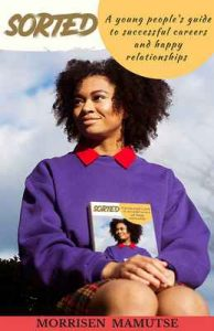SORTED; A young people's guide to successful careers and happy relationships – Morrisen Mamutse [ePub & Kindle] [English]