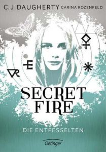 Secret Fire. Die Entfesselten – C. J. Daugherty, Carina Rozenfeld [ePub & Kindle] [German]