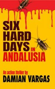 Six Hard Days In Andalusia: An action thriller (Costa del Crime Book 1) – Damian Vargas [ePub & Kindle] [English]