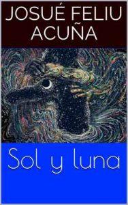 Sol y Luna – Josué Feliu Acuña [ePub & Kindle]