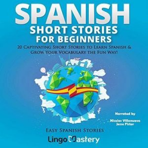Spanish Short Stories for Beginners: 20 Captivating Short Stories to Learn Spanish & Grow Your Vocabulary the Fun Way!: Easy Spanish Stories, Book 1 – Lingo Mastery [Narrado por Jesse Fister, Nicolas Villanueva] [Audiolibro] [Español]