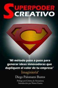 Superpoder Creativo: Mi método paso a paso para generar ideas innovadoras que dupliquen el valor de tu empresa – Diego Palomares Bustos, Cristina de Arozamena Herrero [ePub & Kindle]