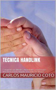 Tecnica HandLink: Conquiste sus Miedos, Ansiedades y Emociones Negativas, Fácil y Rápido; Tocando sus Manos – Carlos Mauricio Coto [ePub & Kindle]