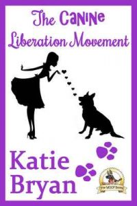 The Canine Liberation Movement: A Sophie and Max Story (The WOOF Books Book 1) – Katie Bryan, KT Bryan [ePub & Kindle] [English]