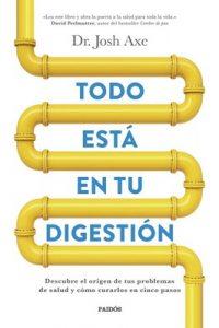 Todo está en tu digestión: Descubre el origen de tus problemas de salud y cómo curarlos en cinco pasos – Josh Axe, Montserrat Asensio Fernández [ePub & Kindle]