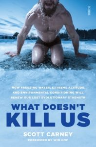 What Doesn't Kill Us: how freezing water, extreme altitude, and environmental conditioning will renew our lost evolutionary strength: 1 – Scott Carney [ePub & Kindle] [English]