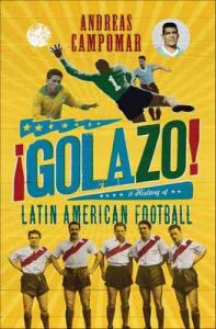 ¡Golazo!: A History of Latin American Football – Andreas Campomar [ePub & Kindle] [English]