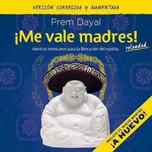 ¡Me vale madres!: Mantras mexicanos para la liberación del espíritu – Prem Dayal [Narrado por Noé Velázquez] [Audiolibro] [Español]