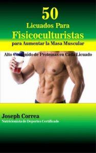 50 Licuados Para Fisicoculturistas para Aumentar la Masa Muscular: Alto Contenido de Proteínas en Cada Licuado – Joseph Correa [ePub & Kindle]