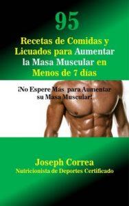 95 Recetas de Comidas y Licuados para Aumentar la Masa Muscular en Menos de 7 dias: No Espere Mas para Aumentar su Masa Muscular – Joseph Correa [ePub & Kindle]