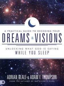 A Practical Guide to Decoding Your Dreams and Visions: Unlocking What God is Saying While You Sleep – Adam Thompson, Adrian Beale [ePub & Kindle] [English]