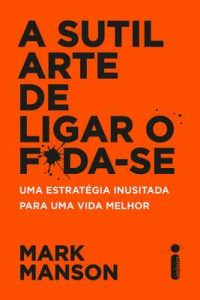 A sutil arte de ligar o f*da-se – Mark Manson [ePub & Kindle] [Portuguese]