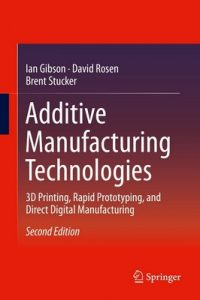 Additive Manufacturing Technologies: 3D Printing, Rapid Prototyping, and Direct Digital Manufacturing (2nd Edition) – Ian Gibson, David Rosen, Brent Stucker [ePub & Kindle] [English]