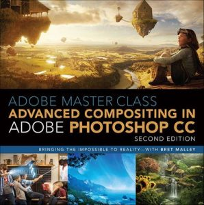 Adobe Master Class: Advanced Compositing in Adobe Photoshop CC: Bringing the Impossible to Reality with Bret Malley – Bret Malley [ePub & Kindle] [English]