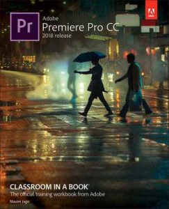 Adobe Premiere Pro CC Classroom in a Book (2018 release) 1st Edition – Maxim Jago [ePub & Kindle] [English]