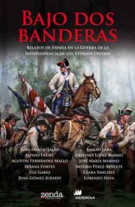 Bajo dos banderas: Relatos de España en la Guerra de la Independencia de los Estados Unidos – Arturo Pérez-Reverte, Lorenzo Silva [ePub & Kindle]