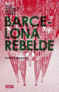 Barcelona rebelde: Guía histórica de una ciudad – Guillem Martínez [ePub & Kindle]
