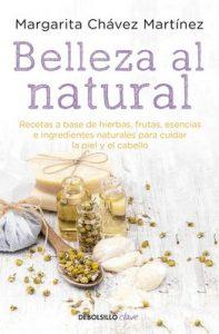 Belleza al natural: Recetas a base de ingredientes naturales para cuidar la piel y el cabello – Margarita Chávez [ePub & Kindle]