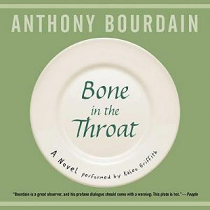 Bone in the Throat – Anthony Bourdain [Narrado por Kaleo Griffith] [Audiolibro] [English]