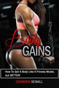 Booty Gains: How to get a body like a fitness model, but Better – Daymond Sewall [ePub & Kindle] [English]