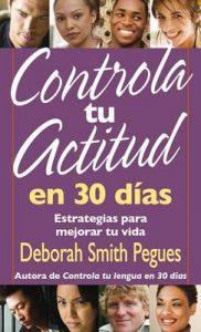 Controla tu actitud en 30 dias: Estrategias para mejorar tu vida – Deborah Smith Pegues [ePub & Kindle]