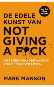 De edele kunst van not giving a f*ck – Mark Manson, Annoesjka Oostindiër, Henk Popken [ePub & Kindle] [Dutch]