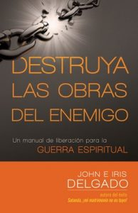 Destruya las obras del enemigo: Un manual de liberación para la guerra espiritual – John Delgado [ePub & Kindle]