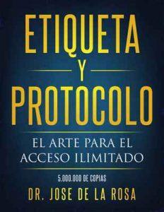 Etiqueta y Protocolo: El arte para el acceso Ilimitado – Jose De La Rosa [ePub & Kindle]