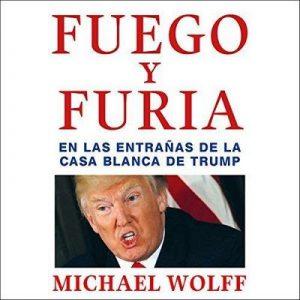 Fuego y furia – Michael Wolff [Narrado por Juan Magraner] [Audiolibro] [Español]