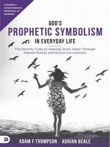 God's Prophetic Symbolism in Everyday Life: The Divinity Code to Hearing God's Voice Through Natural Events and Divine Occurrences – Adam Thompson, Adrian Beale [ePub & Kindle] [English]