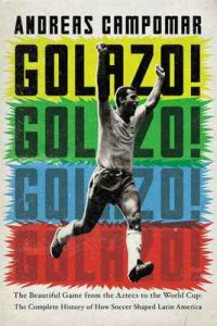 Golazo!: The Beautiful Game from the Aztecs to the World Cup: The Complete History of How Soccer Shaped Latin America – Andreas Campomar [ePub & Kindle] [English]