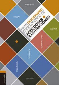 Gran diccionario enciclopédico de anécdotas e ilustraciones: Para la comunicación, la enseñanza y la predicación cristianas – Samuel Vila Ventura [ePub & Kindle]