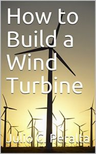 How to Build a Wind Turbine – Julio C. Peralta [ePub & Kindle] [English]