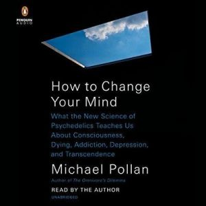 How to Change Your Mind – Michael Pollan [Narrado por Michael Pollan] [Audiolibro] [English]