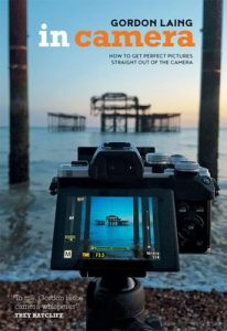 In Camera: Perfect Pictures Straight Out of the Camera – Gordon Laing [ePub & Kindle] [English]