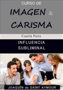 Influencia Subliminal (Curso de imagen y carisma n°4) – Joaquín de Saint-Aymour [ePub & Kindle]