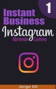 Instagram Negocio al Instante – Abriendo Camino – Como ganar dinero y conseguir seguidores en Instagram.: Aprende como ser un influencer exitoso en Instagram y crear tu propio imperio desde cero – Jorge Gil [ePub & Kindle]