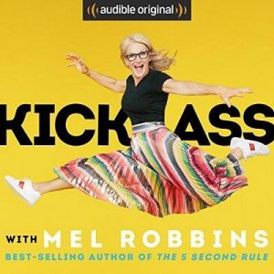 "Kick Ass with Mel Robbins: Life-Changing Advice from the Author of ""The 5 Second Rule"" – Mel Robbins [Narrado por Mel Robbins] [Audiolibro] [English]"