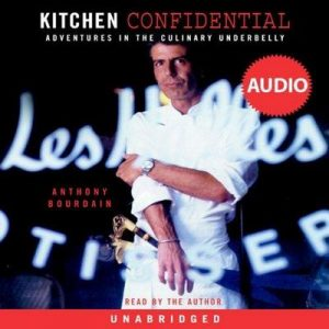 Kitchen Confidential: Adventures in the Culinary Underbelly – Anthony Bourdain [Narrado por Anthony Bourdain] [Audiolibro] [English]