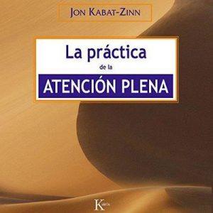 La Práctica De La Atención Plena (Sabiduría perenne) – Jon Kabat-Zinn, David González Raga [Narrado por Carlos Torres] [Audiolibro] [Español]