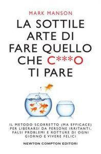 La sottile arte di fare quello che c***o ti pare – Mark Manson [ePub & Kindle] [Italian]