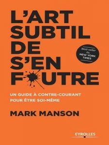 L'art subtil de s'en foutre: Un guide à contre-courant pour être soi-même – Mark Manson [ePub & Kindle] [French]