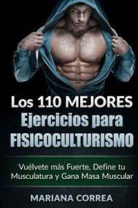 Los 110 mejores ejercicios para fisicoculturismo: Vuélvete más fuerte, Define tu Musculatura y gana masa muscular – Mariana Correa [ePub & Kindle]