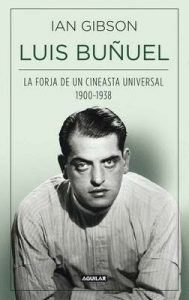 Luis Buñuel: La forja de un cineasta universal (1900-1938) – Ian Gibson [ePub & Kindle]