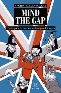 MIND THE GAP. Trucos para no caer en las trampas del inglés: Trucos para no caer en las trampas del inglés – Nacho Iribarnegaray [ePub & Kindle]